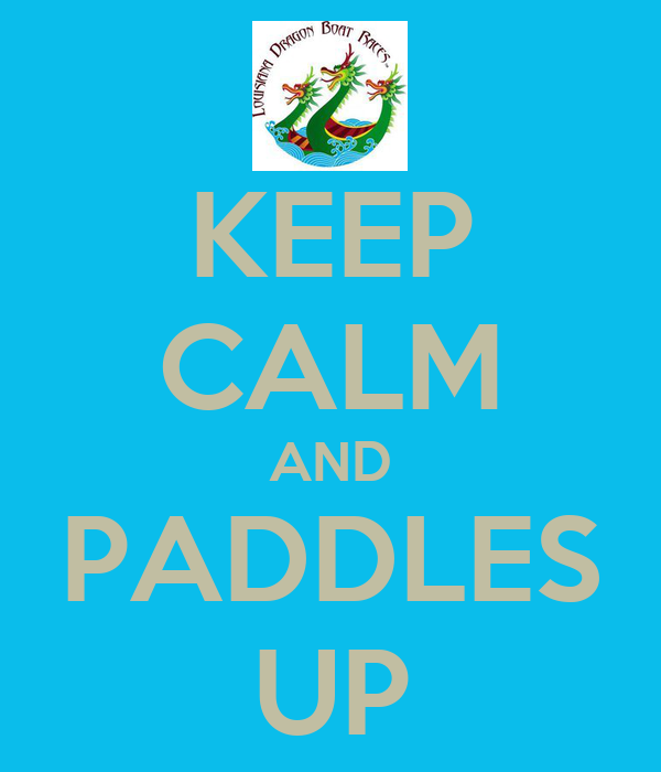 KEEP CALM AND PADDLES UP