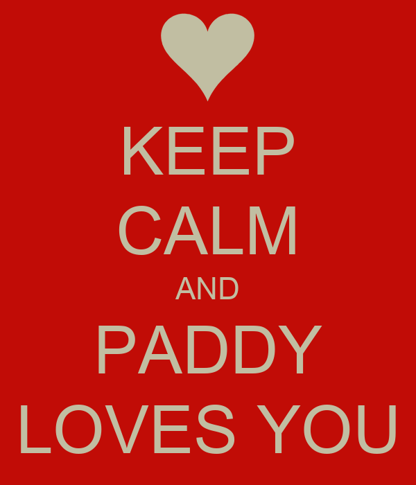KEEP CALM AND PADDY LOVES YOU