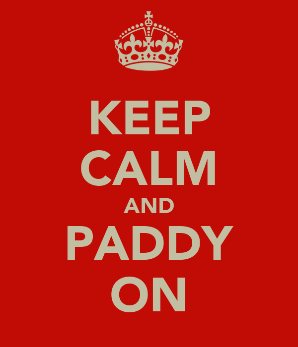 KEEP CALM AND PADDY ON