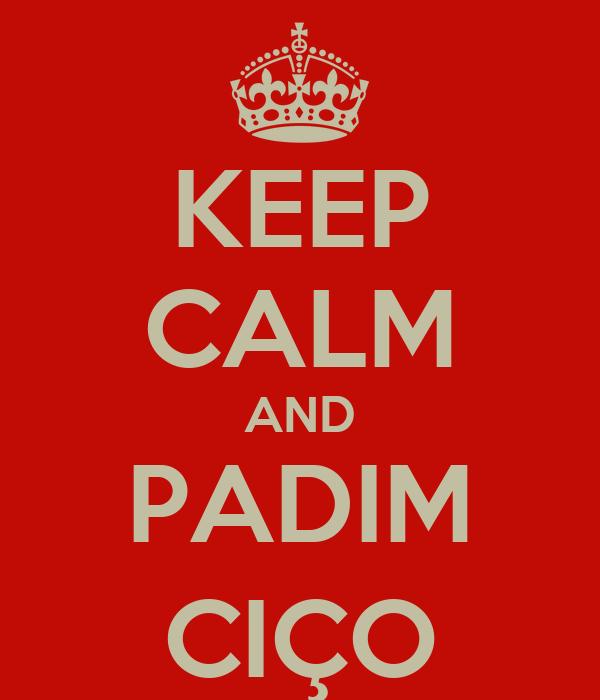 KEEP CALM AND PADIM CIÇO