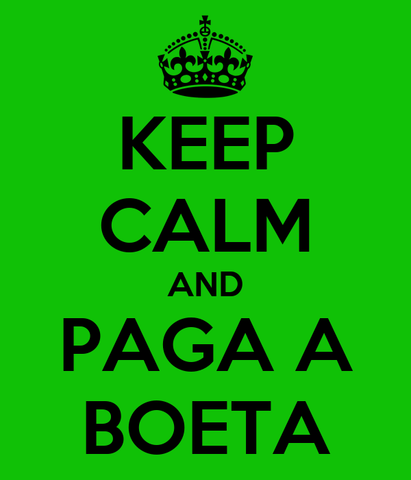 KEEP CALM AND PAGA A BOETA