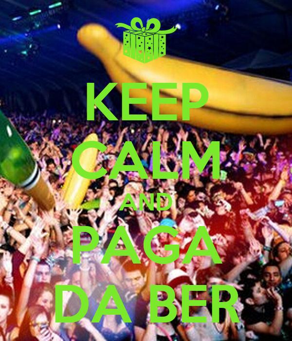 KEEP CALM AND PAGA DA BER