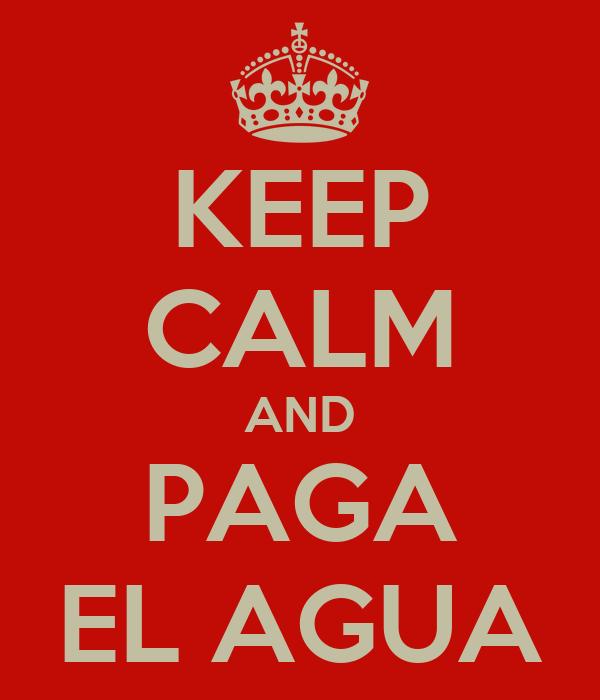 KEEP CALM AND PAGA EL AGUA