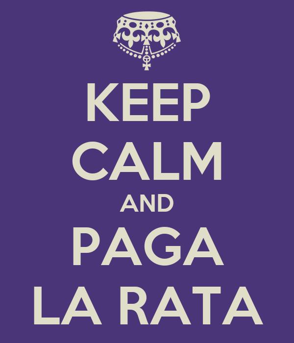 KEEP CALM AND PAGA LA RATA