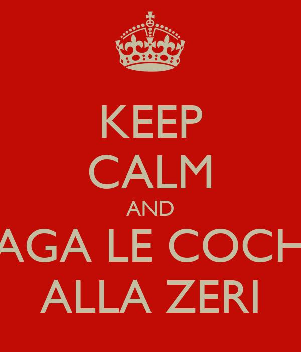 KEEP CALM AND PAGA LE COCHE ALLA ZERI