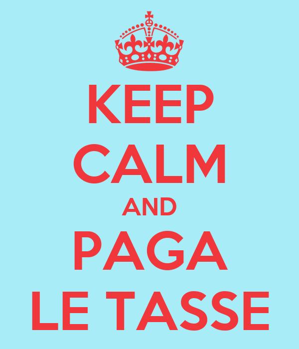 KEEP CALM AND PAGA LE TASSE