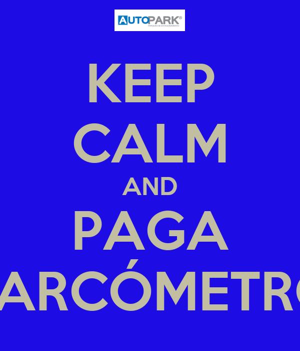 KEEP CALM AND PAGA PARCÓMETRO
