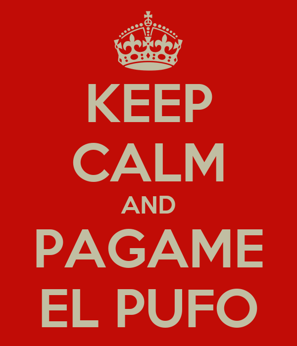 KEEP CALM AND PAGAME EL PUFO