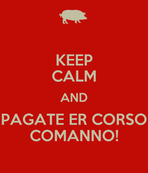 KEEP CALM AND PAGATE ER CORSO COMANNO!