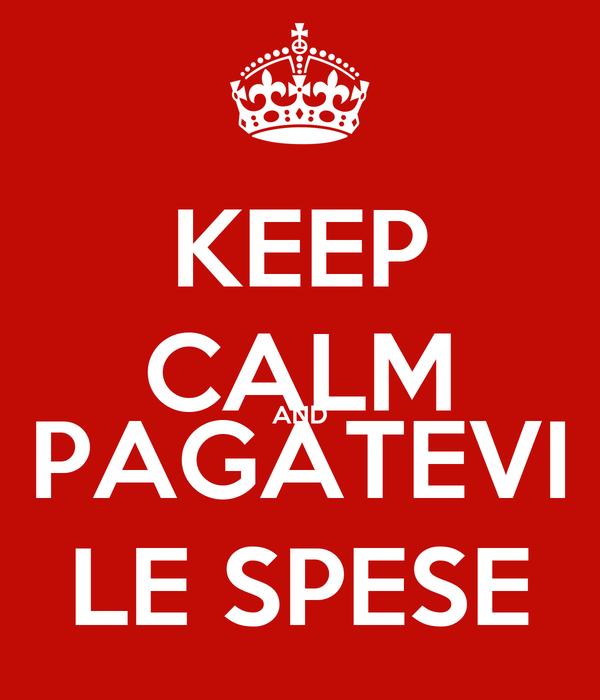 KEEP CALM AND PAGATEVI LE SPESE
