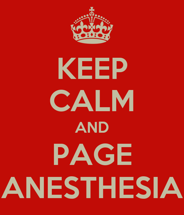 KEEP CALM AND PAGE ANESTHESIA