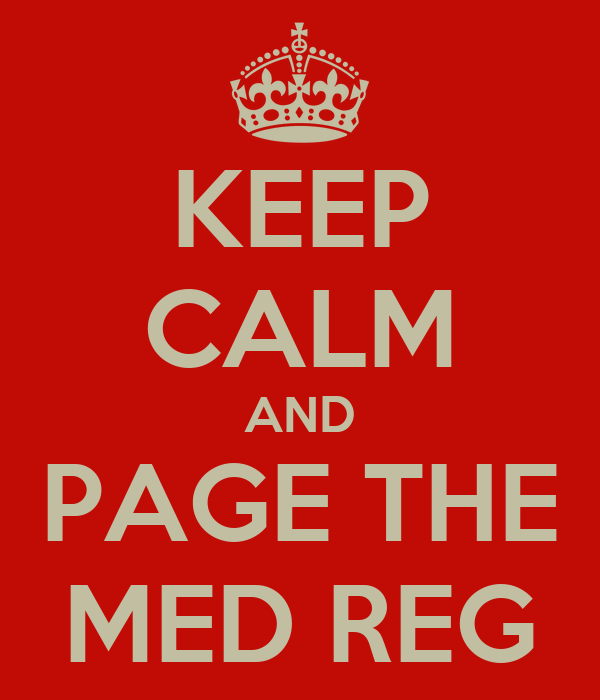 KEEP CALM AND PAGE THE MED REG