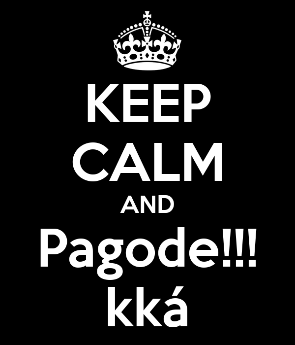 KEEP CALM AND Pagode!!! kká