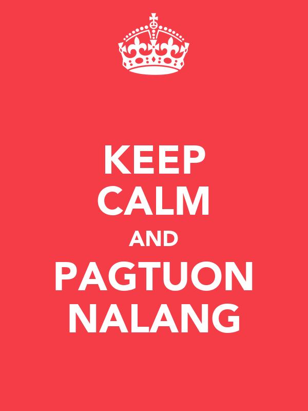 KEEP CALM AND PAGTUON NALANG