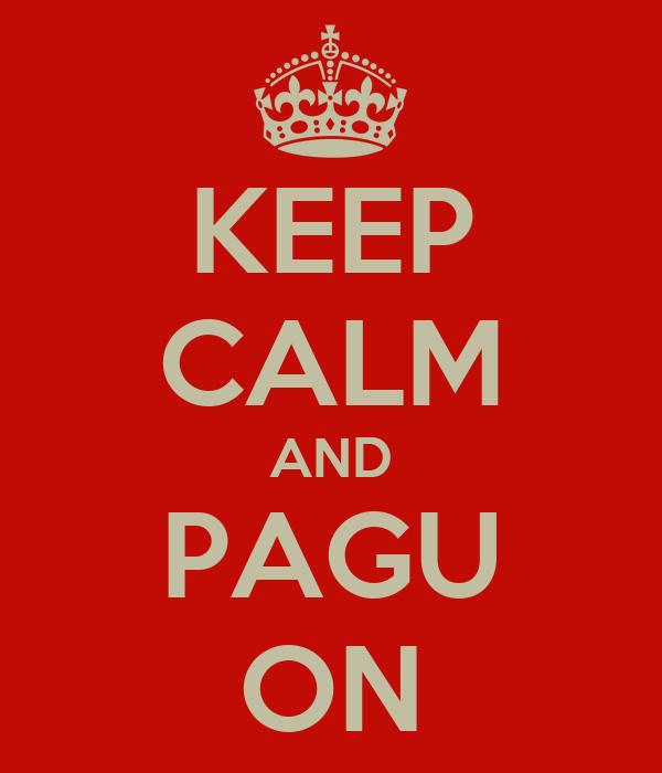 KEEP CALM AND PAGU ON