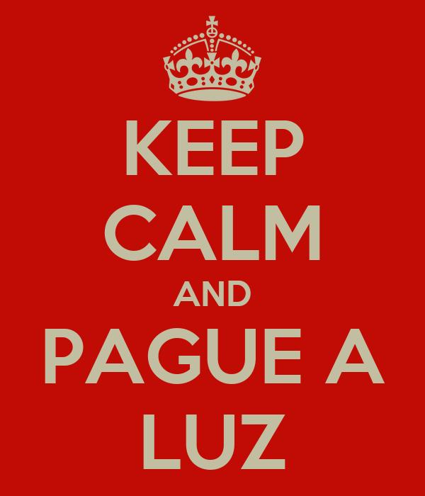 KEEP CALM AND PAGUE A LUZ