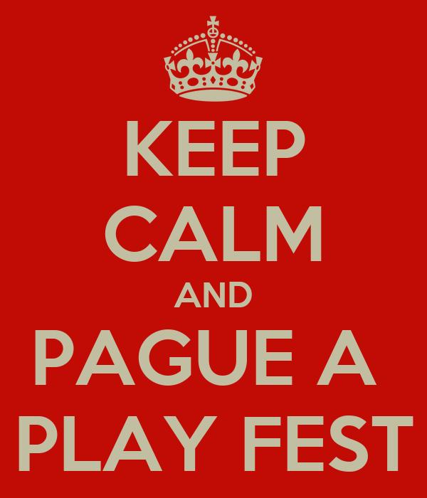KEEP CALM AND PAGUE A  PLAY FEST
