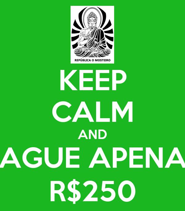 KEEP CALM AND PAGUE APENAS R$250