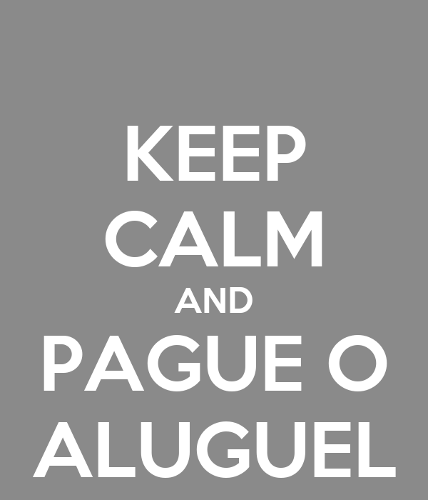 KEEP CALM AND PAGUE O ALUGUEL