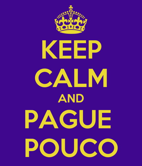 KEEP CALM AND PAGUE  POUCO