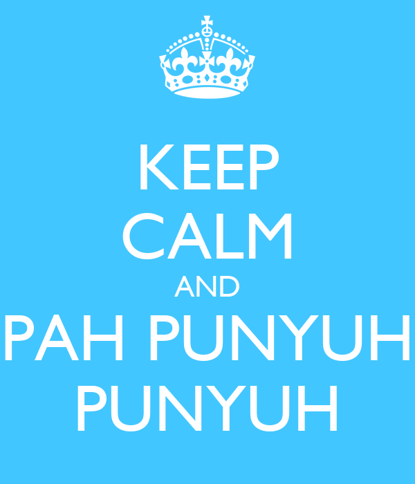 KEEP CALM AND PAH PUNYUH PUNYUH