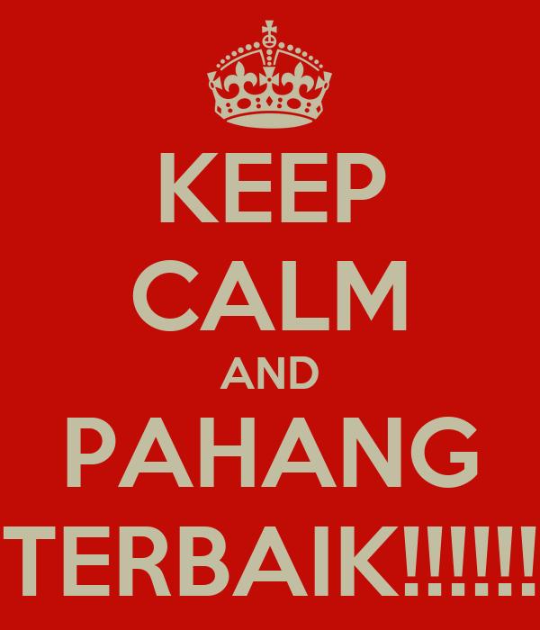 KEEP CALM AND PAHANG TERBAIK!!!!!!