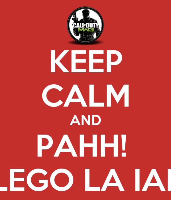 KEEP CALM AND PAHH!  LLEGO LA IAIA