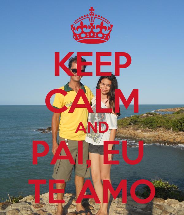 KEEP CALM AND PAI, EU  TE AMO