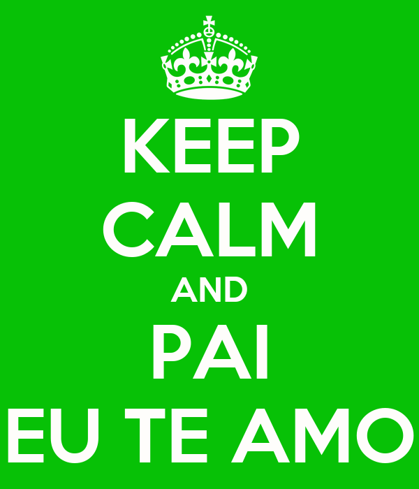 KEEP CALM AND PAI EU TE AMO
