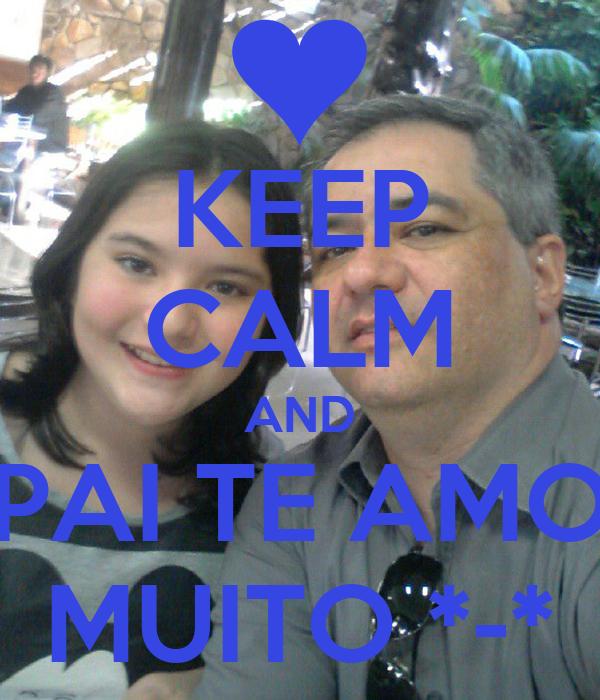 KEEP CALM AND PAI TE AMO MUITO *-*