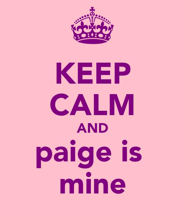 KEEP CALM AND paige is  mine