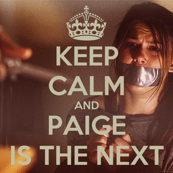 KEEP CALM AND PAIGE IS THE NEXT