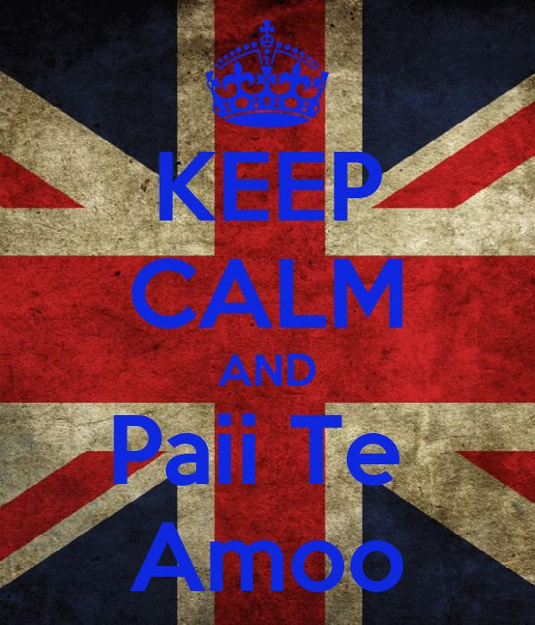 KEEP CALM AND Paii Te  Amoo