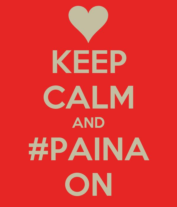KEEP CALM AND #PAINA ON