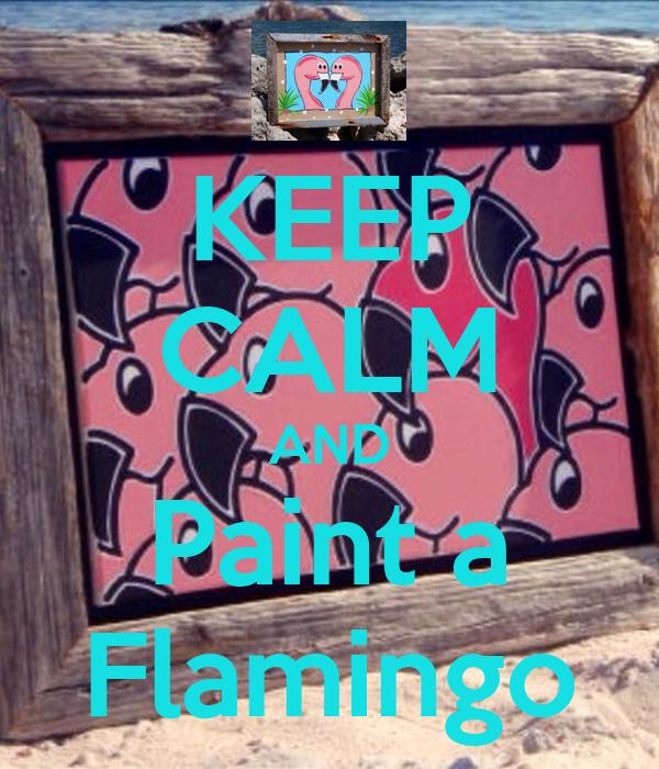 KEEP CALM AND Paint a Flamingo
