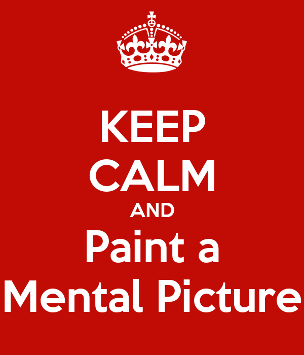 KEEP CALM AND Paint a Mental Picture