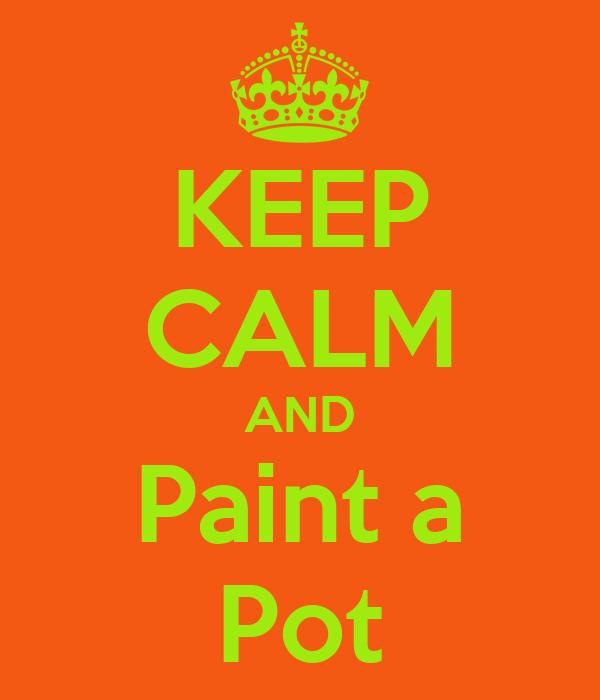 KEEP CALM AND Paint a Pot