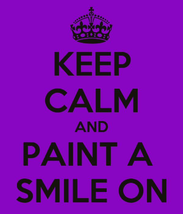 KEEP CALM AND PAINT A  SMILE ON