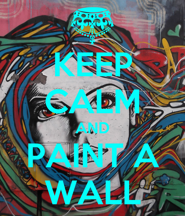 KEEP CALM AND PAINT A WALL