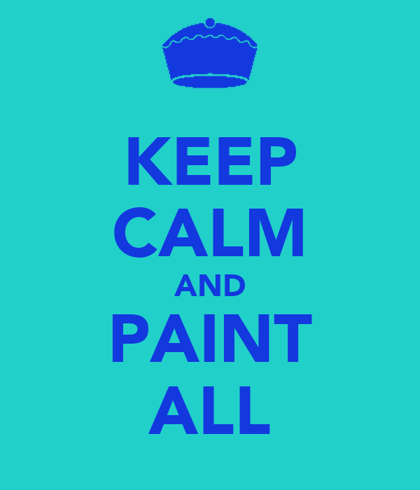 KEEP CALM AND PAINT ALL
