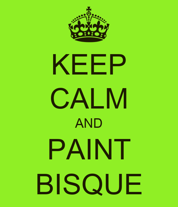 KEEP CALM AND PAINT BISQUE
