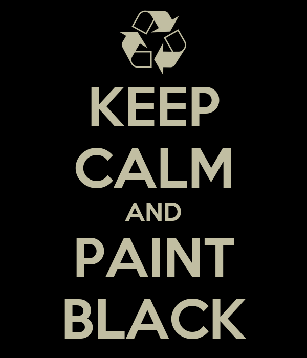 KEEP CALM AND PAINT BLACK