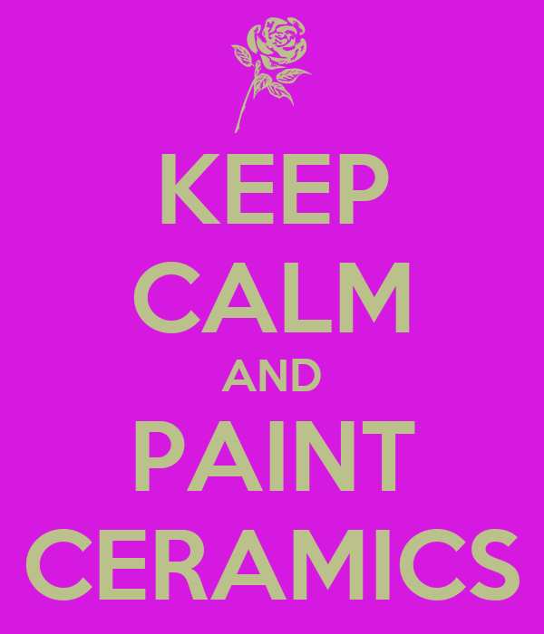 KEEP CALM AND PAINT CERAMICS