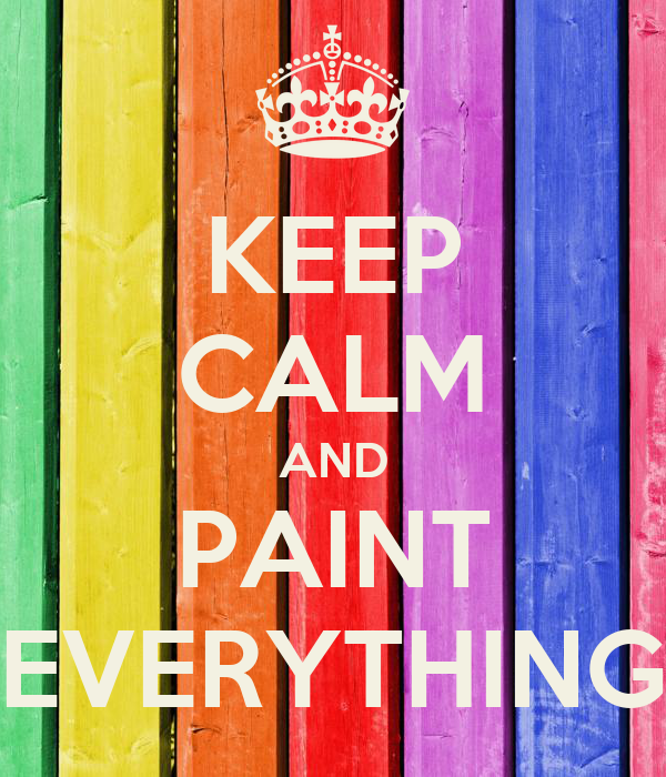 KEEP CALM AND PAINT EVERYTHING