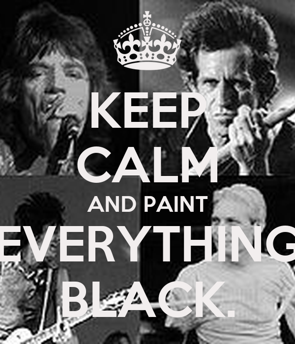 KEEP CALM AND PAINT EVERYTHING BLACK.