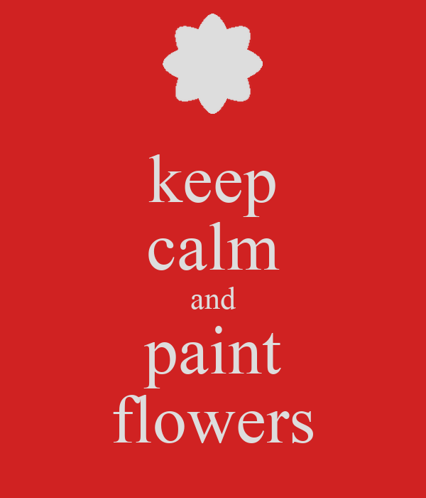 keep calm and paint flowers