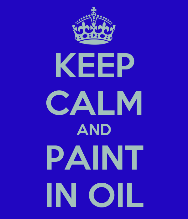 KEEP CALM AND PAINT IN OIL