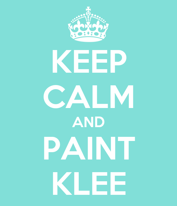 KEEP CALM AND PAINT KLEE