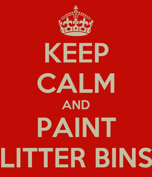 KEEP CALM AND PAINT LITTER BINS