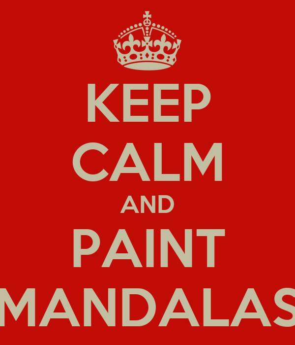 KEEP CALM AND PAINT MANDALAS